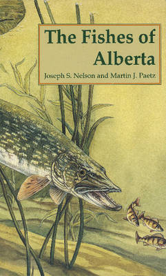 The Fishes of Alberta by Joseph S Nelson