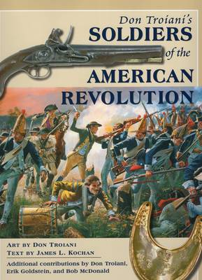 Don Troiani's Soldiers of the American Revolution by Don Troiani