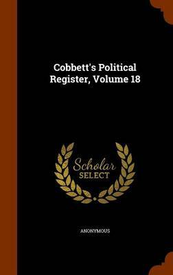 Cobbett's Political Register, Volume 18 by * Anonymous
