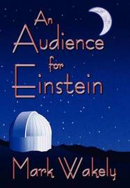 An Audience for Einstein by Mark Wakely image