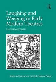 Laughing and Weeping in Early Modern Theatres by Matthew Steggle image