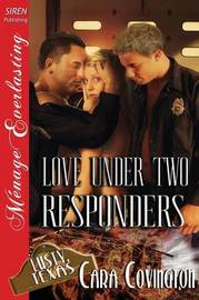 Love Under Two Responders [The Lusty, Texas Collection] (Siren Publishing Menage Everlasting) by Cara Covington