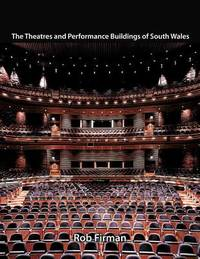 The Theatres and Performance Buildings of South Wales by Rob Firman