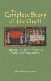 The Complete Story of the Grail by Chretien De Troyes