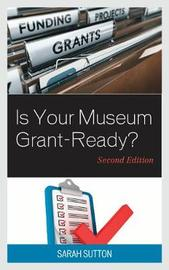 Is Your Museum Grant-Ready? by Sarah Sutton
