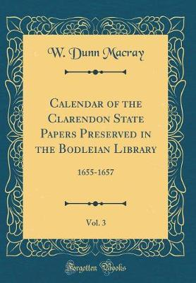 Calendar of the Clarendon State Papers Preserved in the Bodleian Library, Vol. 3 by W Dunn Macray