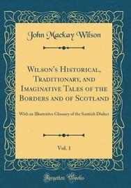 Wilson's Historical, Traditionary, and Imaginative Tales of the Borders and of Scotland, Vol. 1 by John MacKay Wilson image