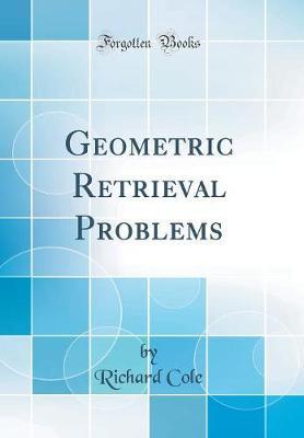 Geometric Retrieval Problems (Classic Reprint) by Richard Cole