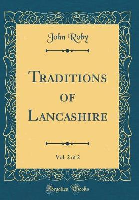 Traditions of Lancashire, Vol. 2 of 2 (Classic Reprint) by John Roby