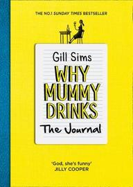Why Mummy Drinks: The Journal by Gill Sims