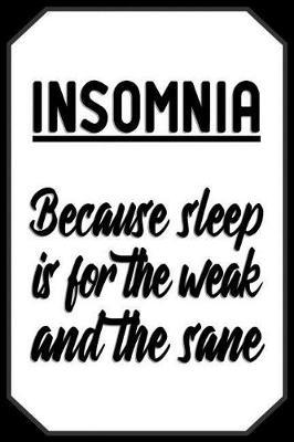 Insomnia Because sleep is for the weak and the sane by Nox Publish