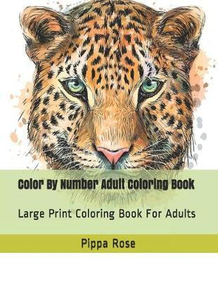 Color By Number Adult Coloring Book by Pippa Rose