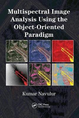 Multispectral Image Analysis Using the Object-Oriented Paradigm by Kumar Navulur