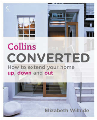 Converted: How to Extend Your Home Up, Down and Out by Elizabeth Wilhide image