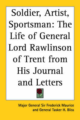 Soldier, Artist, Sportsman: The Life of General Lord Rawlinson of Trent from His Journal and Letters by Major General Sir Frederick Maurice image