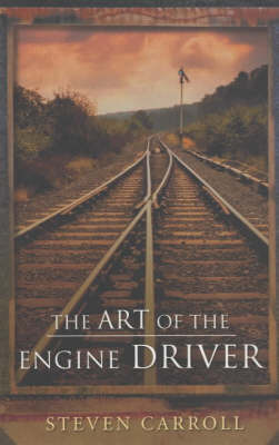 The Art of the Engine Driver by Steven Carroll image