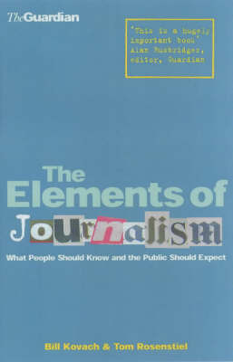 The Elements of Journalism: What Newspeople Should Know and the Public Should Expect by Bill Kovach