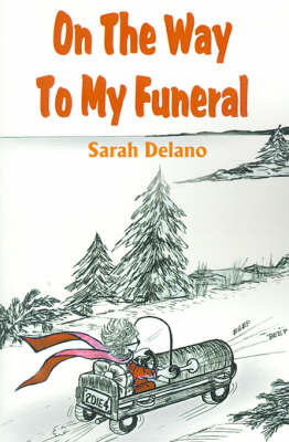 On the Way to My Funeral by Sarah Delano