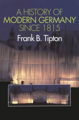 A History of Modern Germany since 1815 by Frank B Tipton