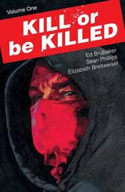 Kill or Be Killed Volume 1 by Ed Brubaker