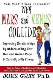 Why Mars & Venus Collide by John Gray
