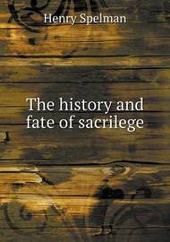The History and Fate of Sacrilege by Henry Spelman