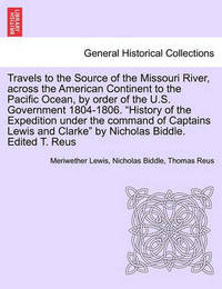 Travels to the Source of the Missouri River, Across the American Continent to the Pacific Ocean, by Order of the U.S. Government 1804-1806. New Edition. Vol. II. by Meriwether Lewis
