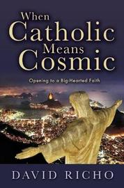 When Catholic Means Cosmic by David Richo image