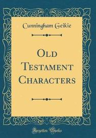 Old Testament Characters (Classic Reprint) by Cunningham Geikie image