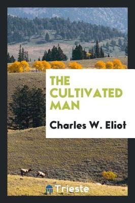 The Cultivated Man by Charles W Eliot