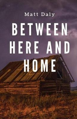 Between Here and Home by Matt Daly