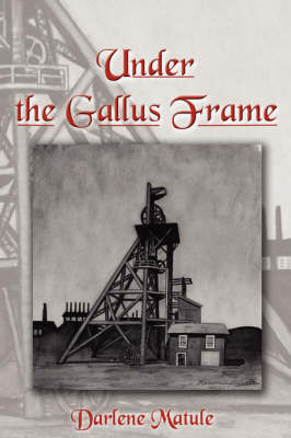 Under the Gallus Frame by Darlene Matule