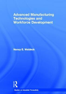 Advanced Manufacturing Technologies and Workforce Development by Nancy E. Waldeck image