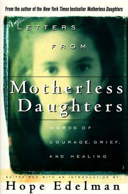 Letters from Motherless Daughters: Words of Courage, Grief and Healing by Hope Edelman image