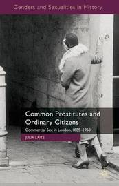 Common Prostitutes and Ordinary Citizens by Julia Laite