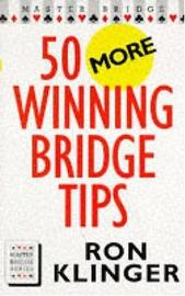 50 More Winning Bridge Tips by Ron Klinger