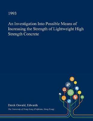 An Investigation Into Possible Means of Increasing the Strength of Lightweight High Strength Concrete by Derek Oswald Edwards