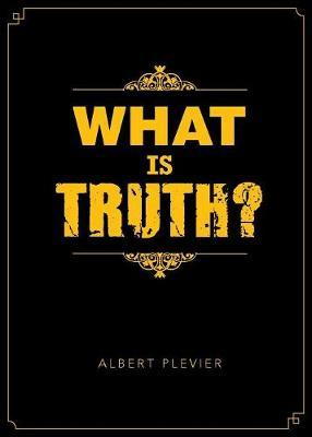 What is Truth? by Al Plevier