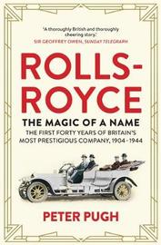 Rolls-Royce: The Magic of a Name by Peter Pugh