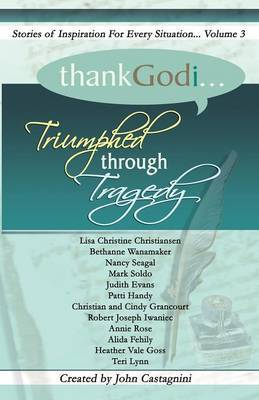 Thank God I... Triumphed Through Tragedy by John Castagnini image