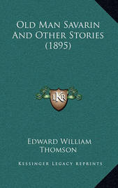 Old Man Savarin and Other Stories (1895) by Edward William Thomson