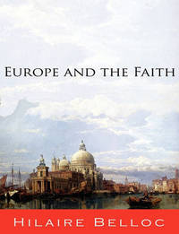 Europe and the Faith by Hilaire Belloc