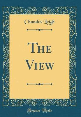 The View (Classic Reprint) by Chandos Leigh image