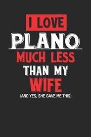 I Love Plano Much Less Than My Wife (and Yes, She Gave Me This) by Maximus Designs image