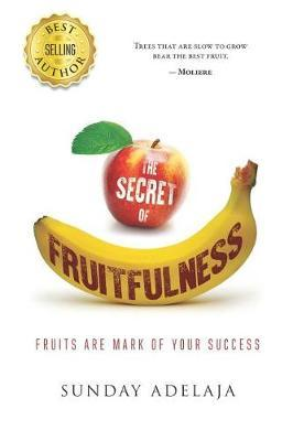 The Secret of Fruitfulness by Sunday Adelaja image