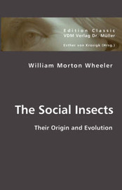 The Social Insects by William Morton Wheeler