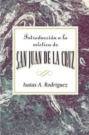 Introduccion a la Mistica de San Juan de La Cruz Aeth: An Introduction to the Mysticism of St. John of the Cross Aeth (Spanish) by Isaias A Rodriguez