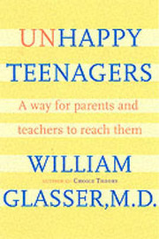 Unhappy Teenagers: A Way for Parents and Teachers to Reach Them by William Glasser, M.D. image