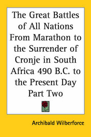 The Great Battles of All Nations From Marathon to the Surrender of Cronje in South Africa 490 B.C. to the Present Day Part Two by Archibald Wilberforce image