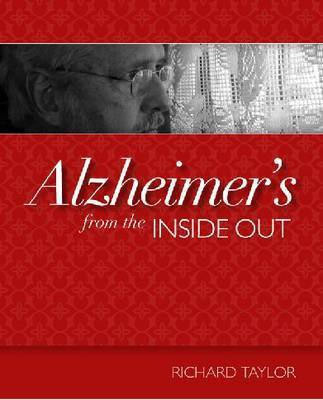 Alzheimer's from the Inside Out by Richard Taylor